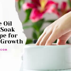 Olive Oil Nail Soak Recipe for Nail Growth
