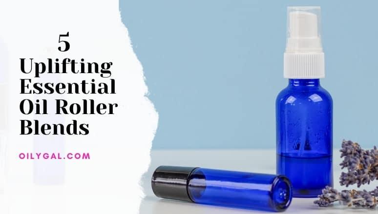 Uplifting Essential Oil Roller Blends