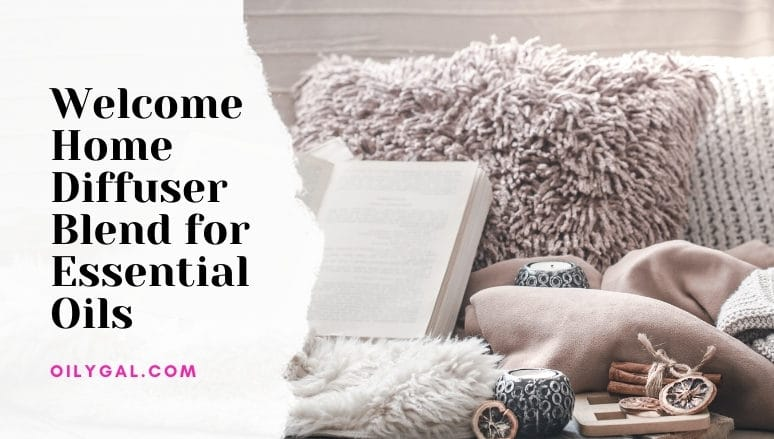 Welcome Home Essential Oil Diffuser Blend