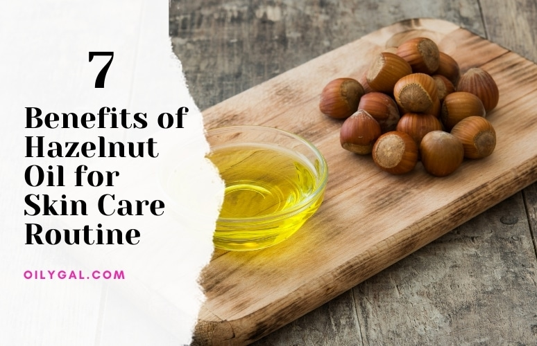 Benefits of Hazelnut Oil for Skin Care Routine